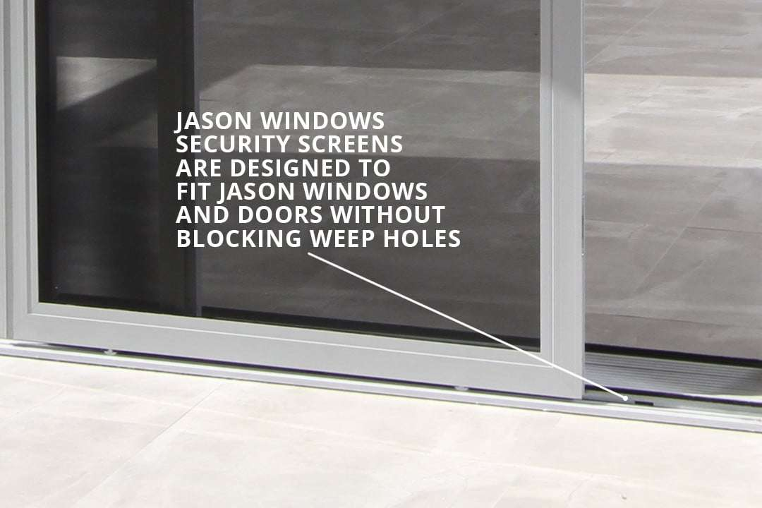 Jason Windows security screens are designed to fit Jason windows and doors without blocking weep holes. Some aftermarket security screens block the drainage system.